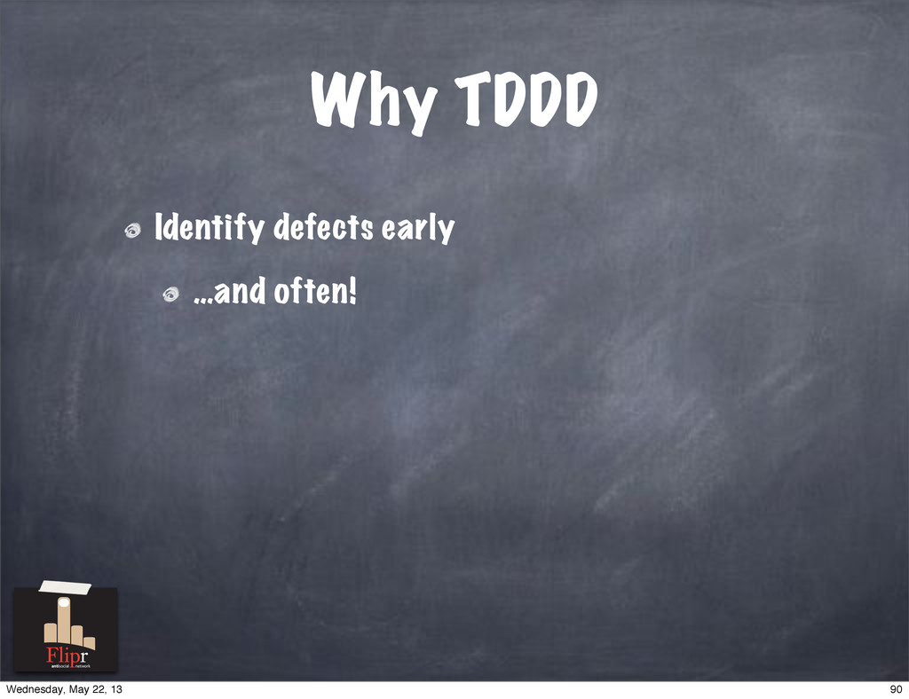 Why TDDD Identify defects early …and often! ant...