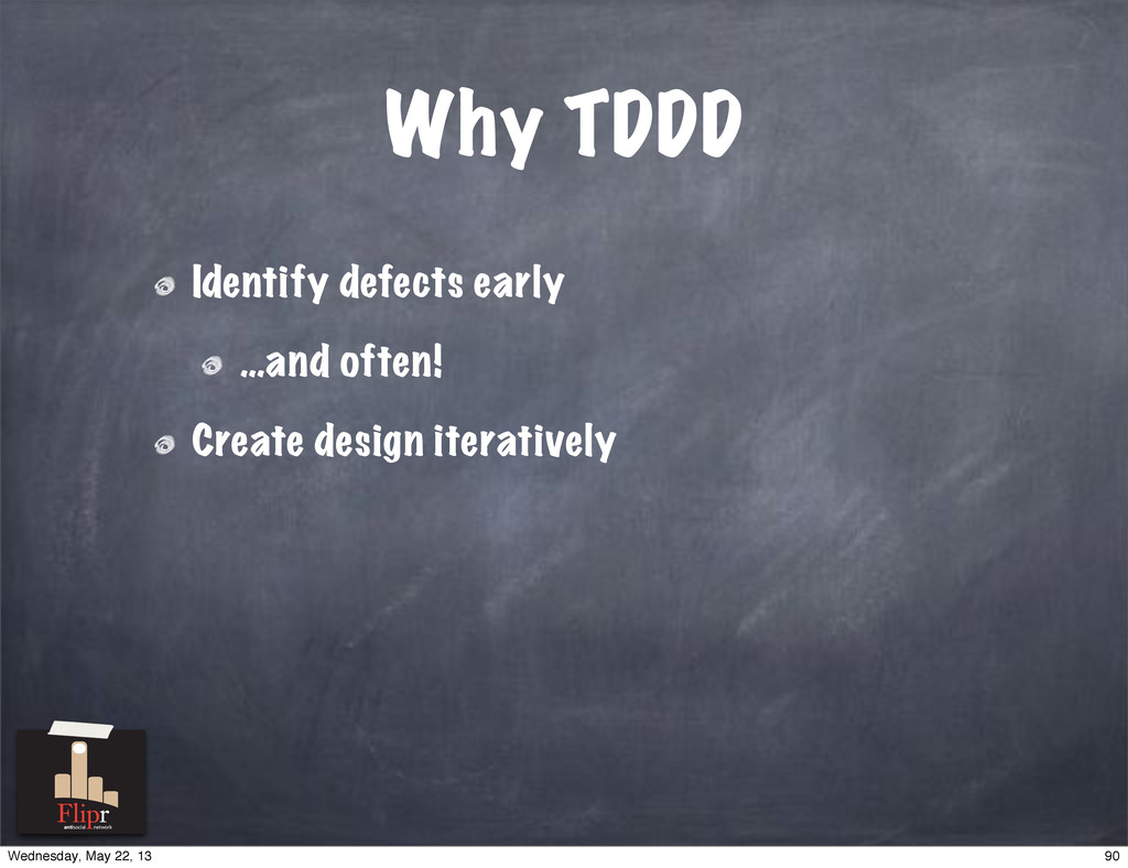 Why TDDD Identify defects early …and often! Cre...