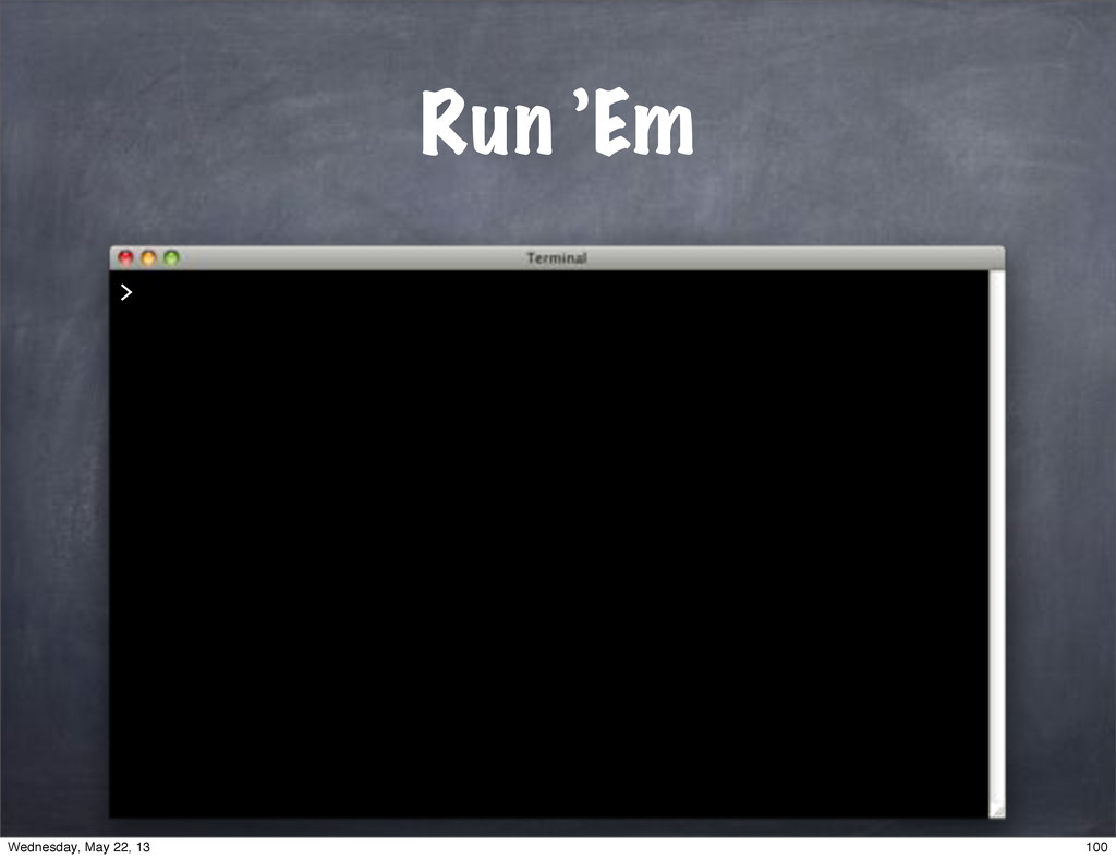 Run 'Em > 100 Wednesday, May 22, 13