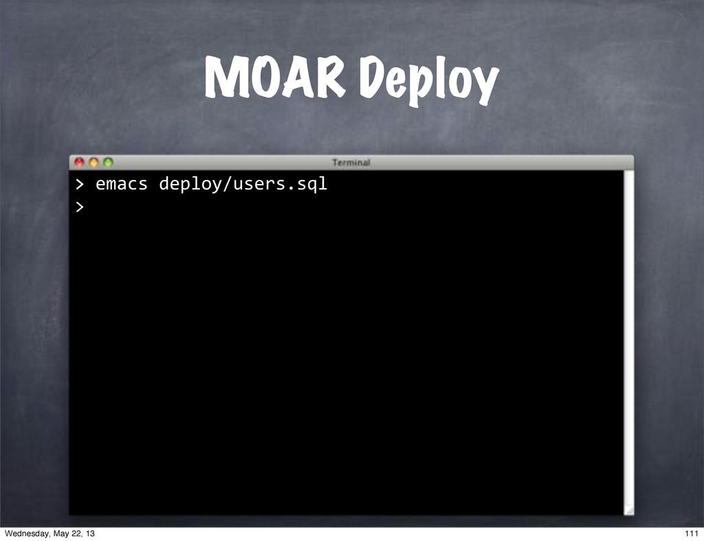 """>""""emacs""""deploy/users.sql > MOAR Deploy > 111 We..."""