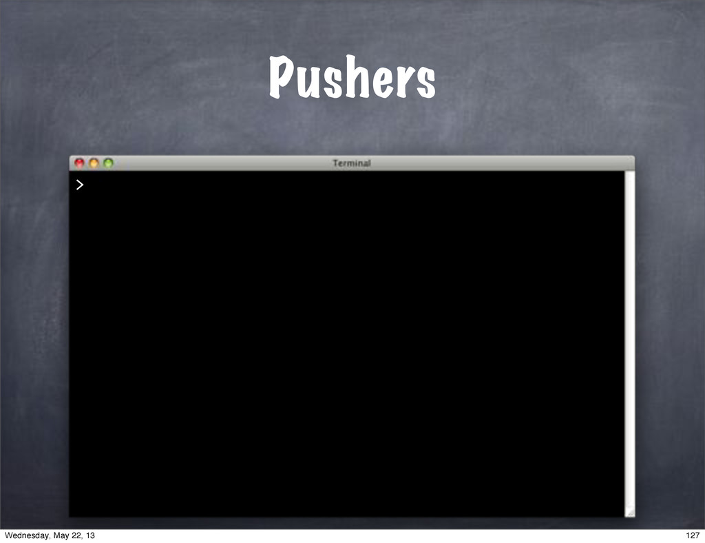 Pushers > 127 Wednesday, May 22, 13