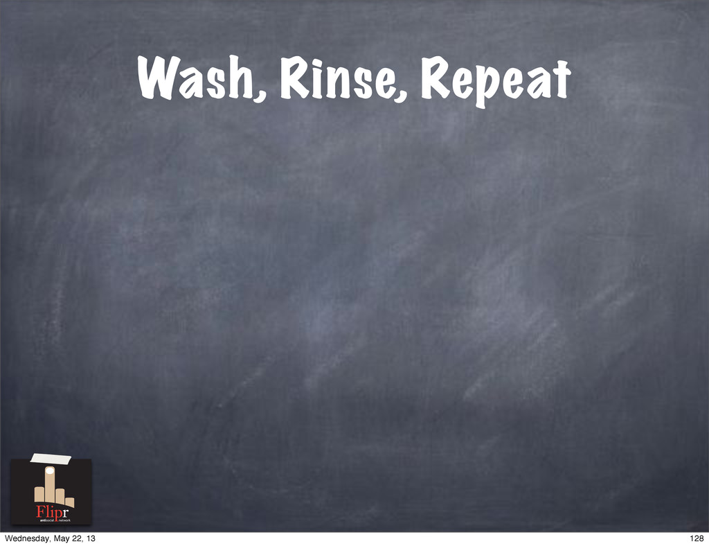 Wash, Rinse, Repeat antisocial network 128 Wedn...