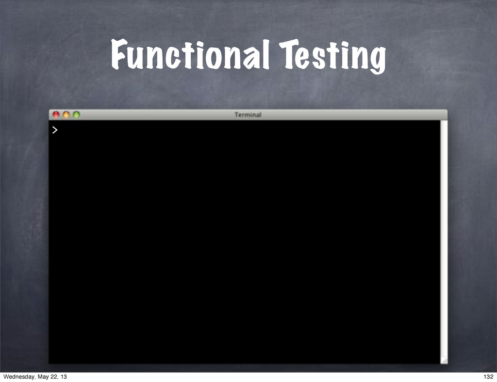 Functional Testing > 132 Wednesday, May 22, 13