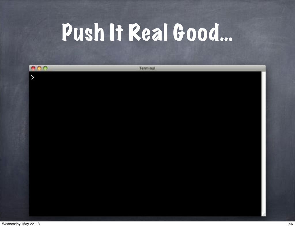 Push It Real Good… > 146 Wednesday, May 22, 13