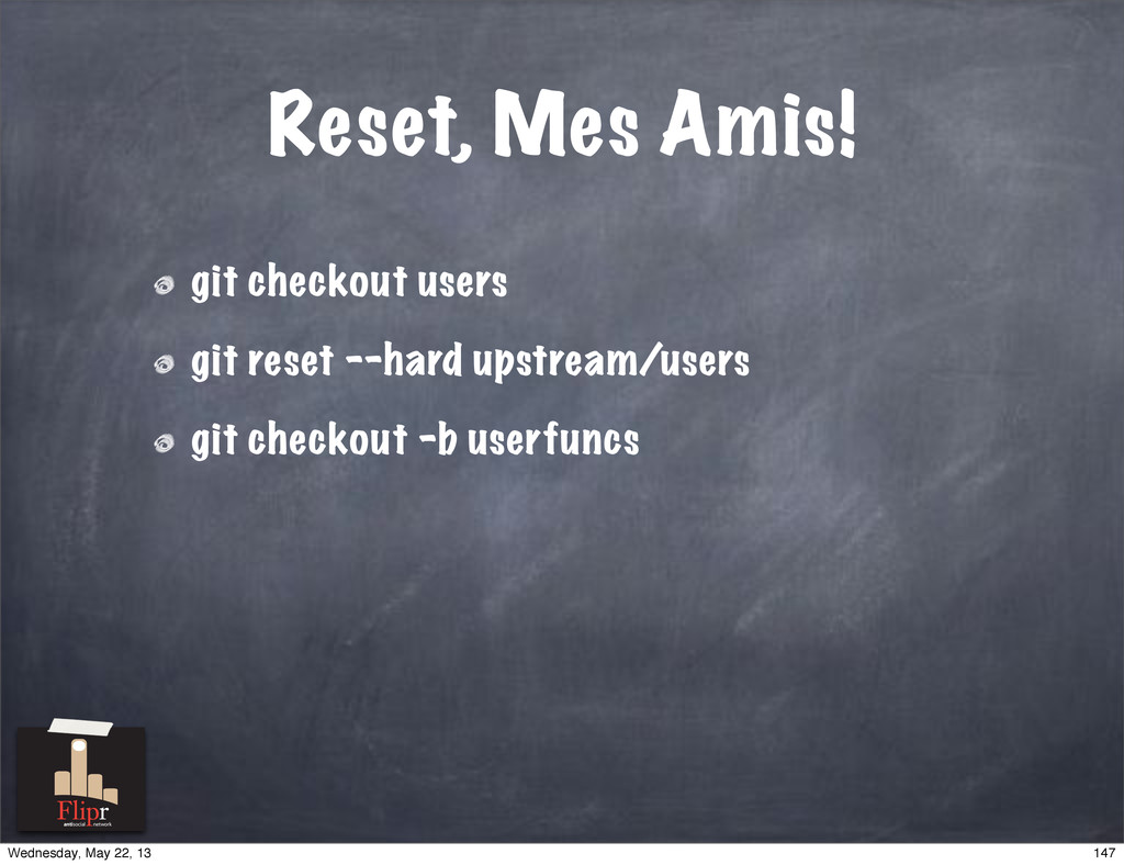 Reset, Mes Amis! git checkout users git reset -...
