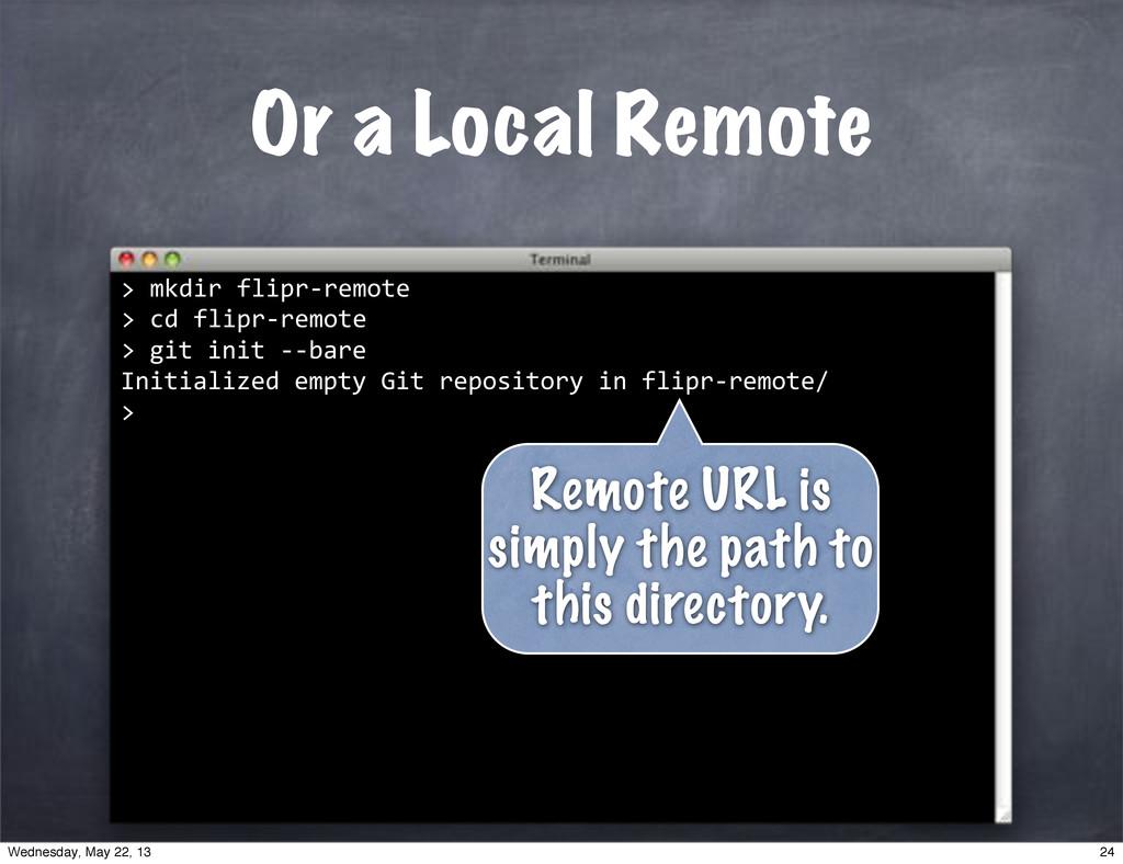 """Or a Local Remote """"""""mkdir""""flipr*remote >""""cd""""fli..."""