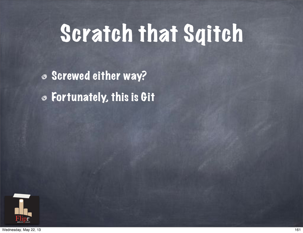 Scratch that Sqitch Screwed either way? Fortuna...