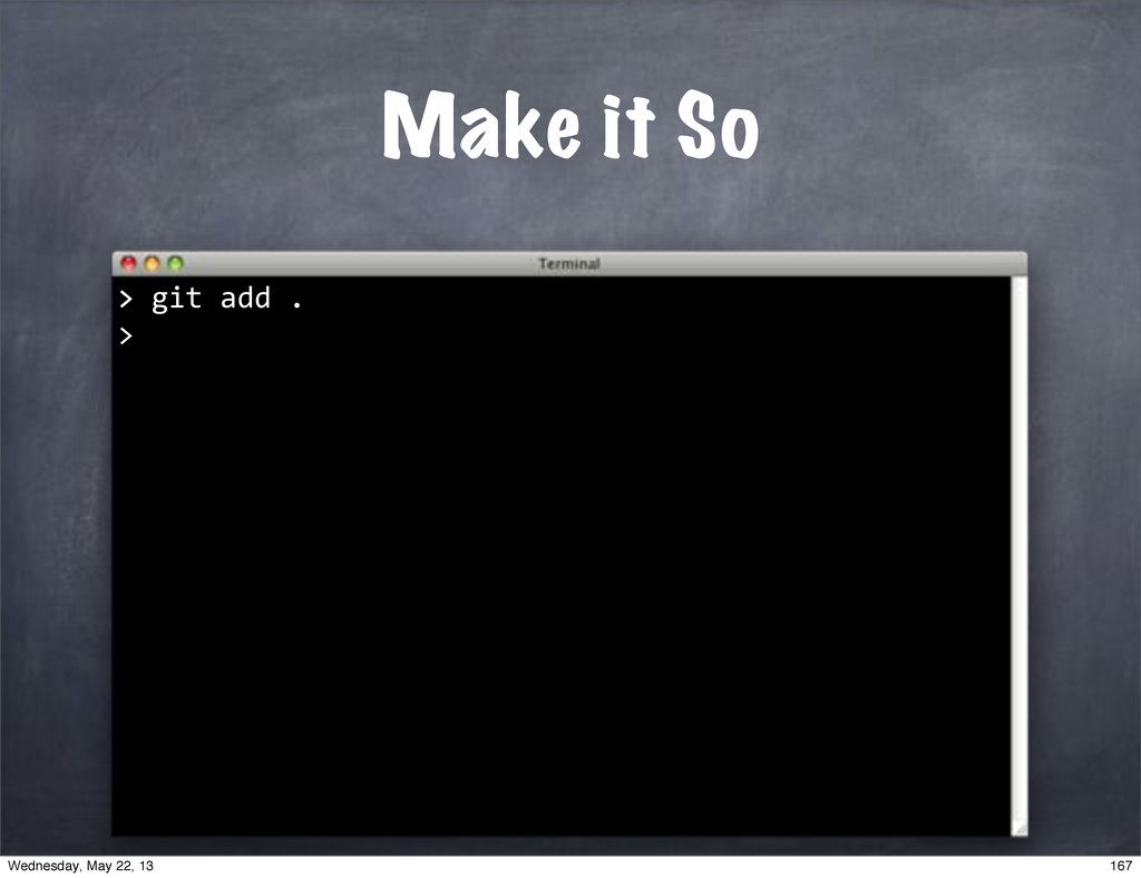 ">""git""add"". > Make it So > 167 Wednesday, May 2..."