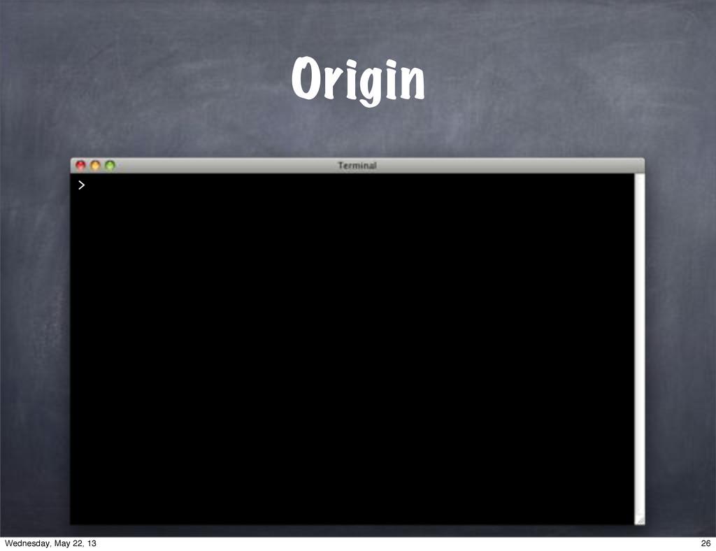 > Origin 26 Wednesday, May 22, 13