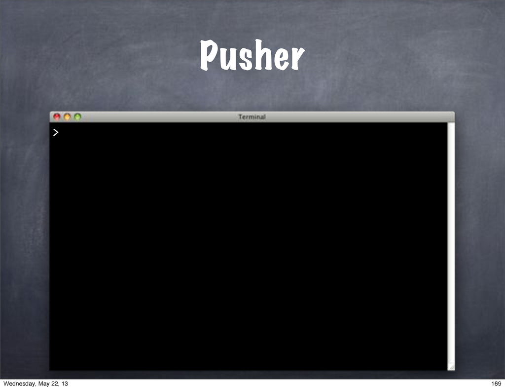 Pusher > 169 Wednesday, May 22, 13
