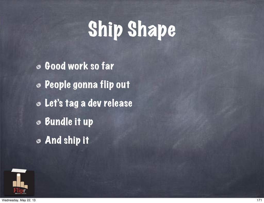 Ship Shape Good work so far People gonna flip o...
