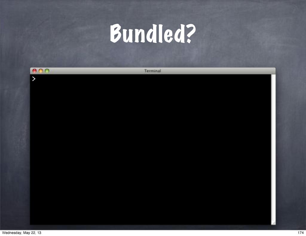 Bundled? > 174 Wednesday, May 22, 13