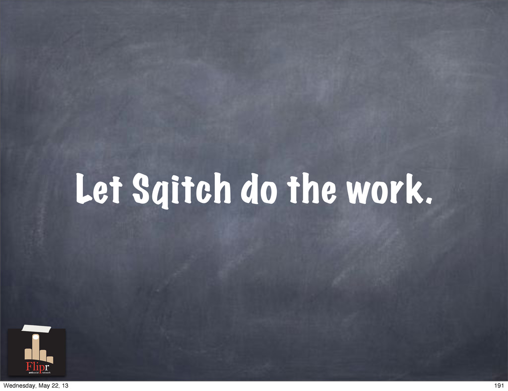 Let Sqitch do the work. antisocial network 191 ...