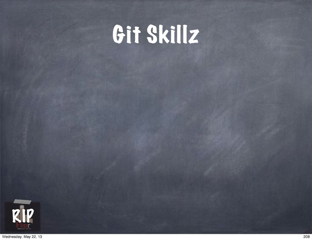 Git Skillz antisocial network RIP 208 Wednesday...