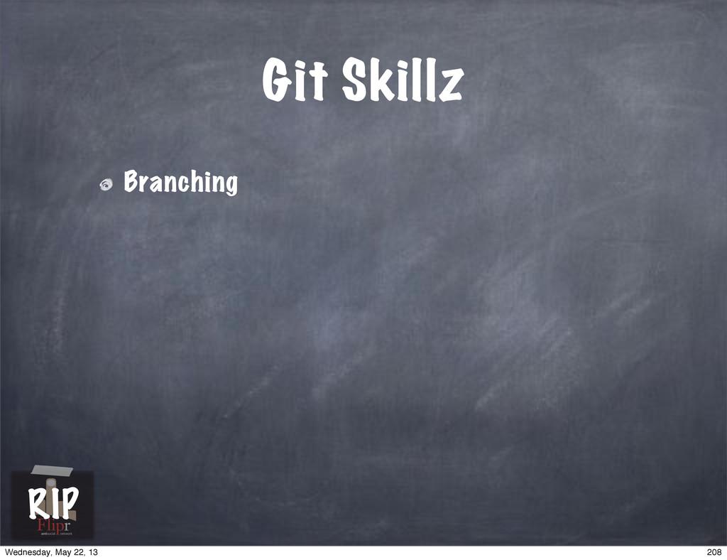 Git Skillz Branching antisocial network RIP 208...