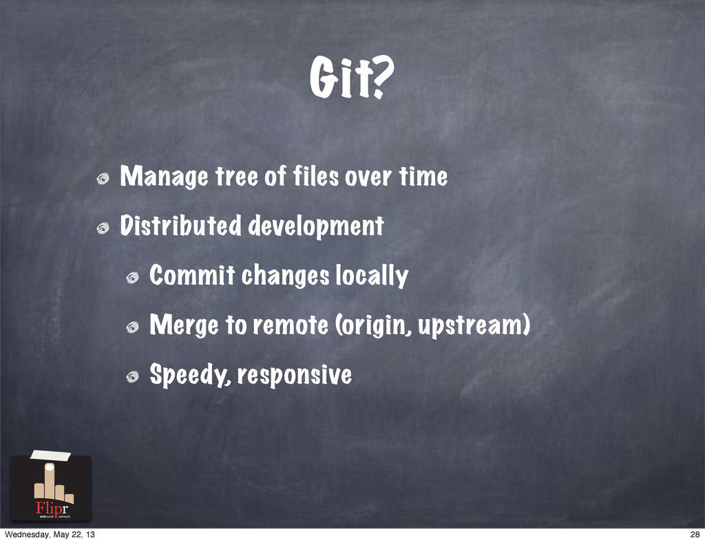 Git? Manage tree of files over time Distributed...