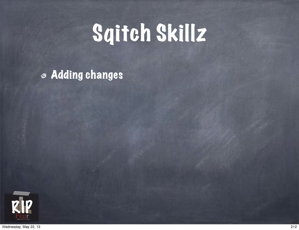 Sqitch Skillz Adding changes antisocial network...