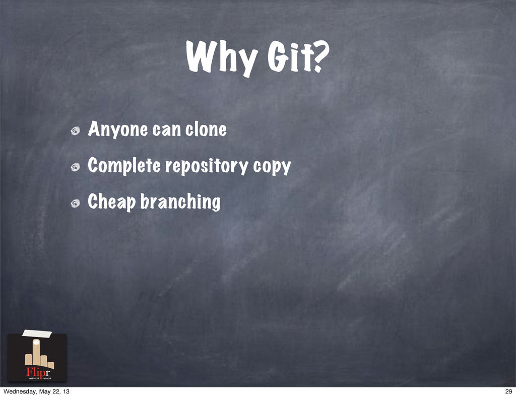 Why Git? Anyone can clone Complete repository c...