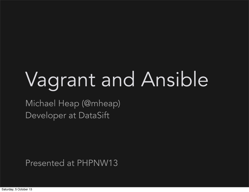Vagrant and Ansible Michael Heap (@mheap) Devel...