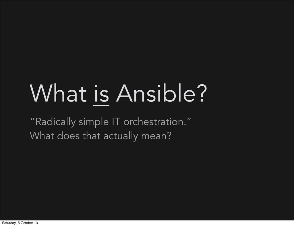 "What is Ansible? ""Radically simple IT orchestra..."
