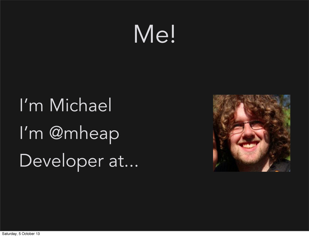 Me! I'm Michael I'm @mheap Developer at... Satu...