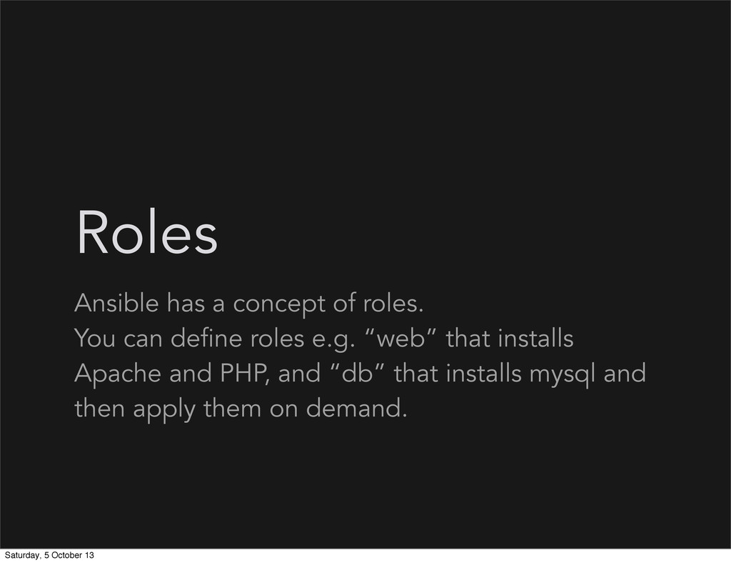 Roles Ansible has a concept of roles. You can d...