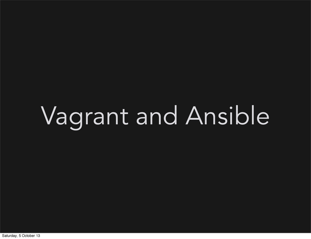 Vagrant and Ansible Saturday, 5 October 13