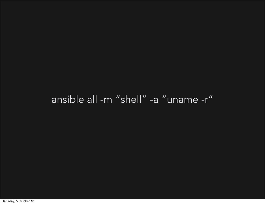 "ansible all -m ""shell"" -a ""uname -r"" Saturday, ..."