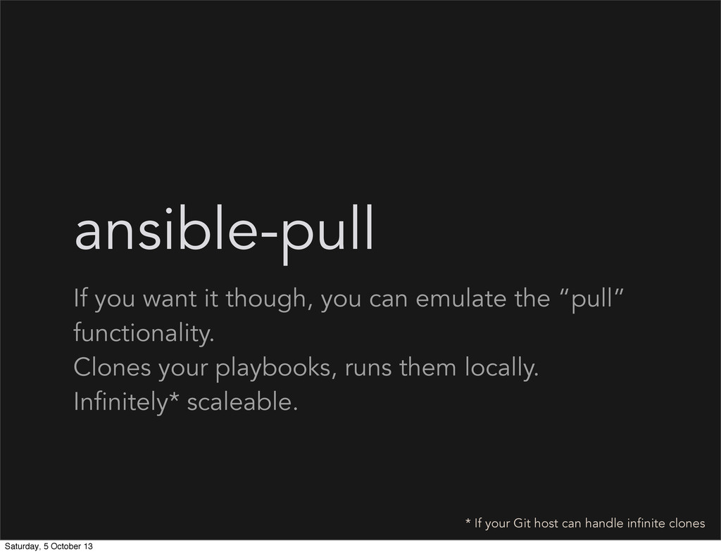 ansible-pull If you want it though, you can emu...