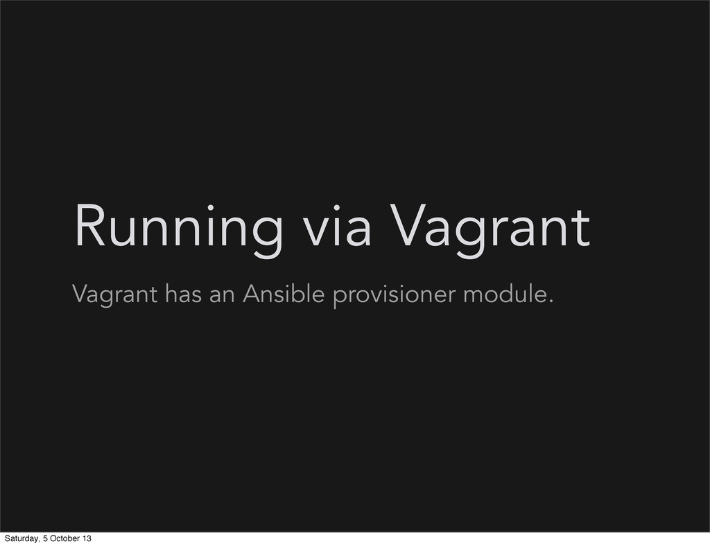 Running via Vagrant Vagrant has an Ansible prov...