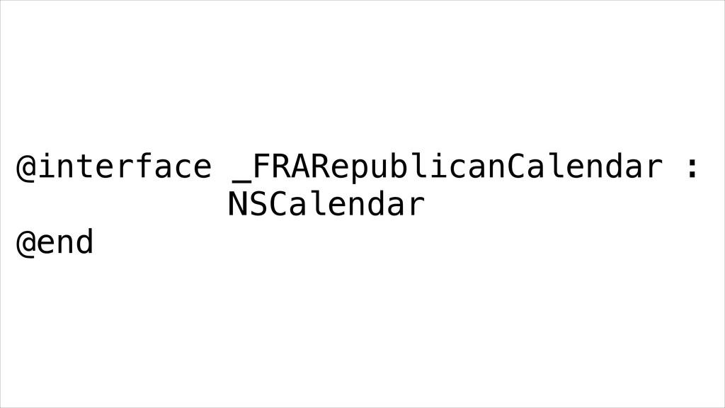 @interface _FRARepublicanCalendar :  NSCalenda...