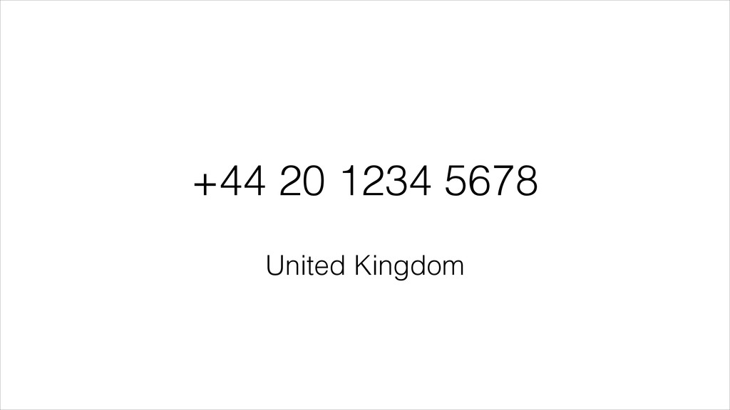 +44 20 1234 5678 United Kingdom