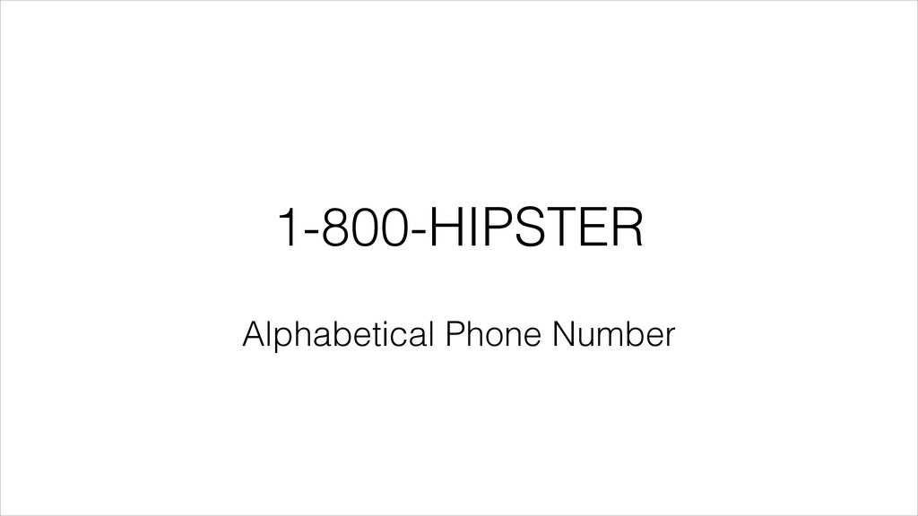 1-800-HIPSTER Alphabetical Phone Number