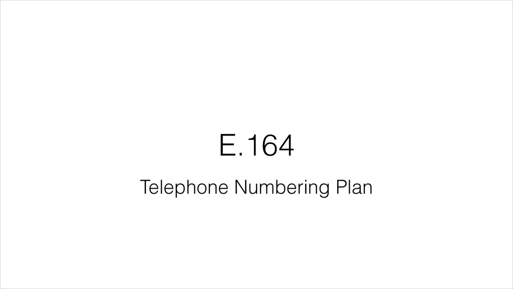 E.164 Telephone Numbering Plan