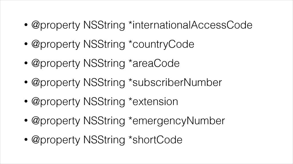 • @property NSString *internationalAccessCode •...