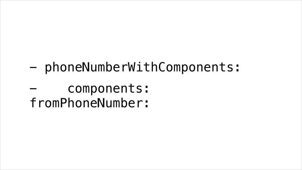 - phoneNumberWithComponents: - components: