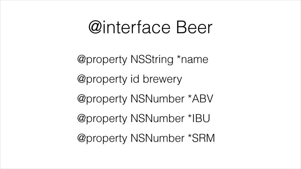 @interface Beer @property NSString *name @prope...