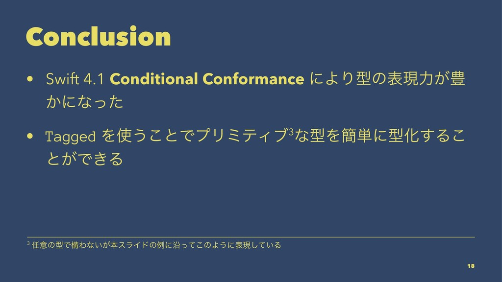 Conclusion • Swift 4.1 Conditional Conformance ...
