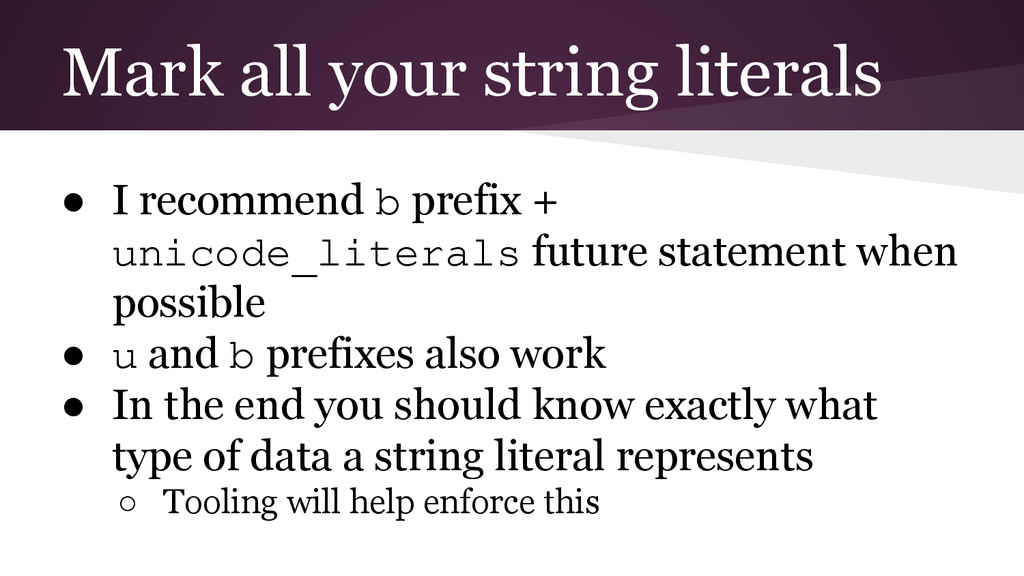 Mark all your string literals ● I recommend b p...