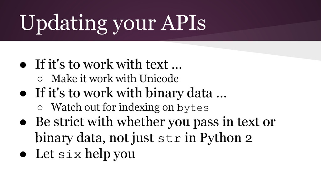 Updating your APIs ● If it's to work with text ...