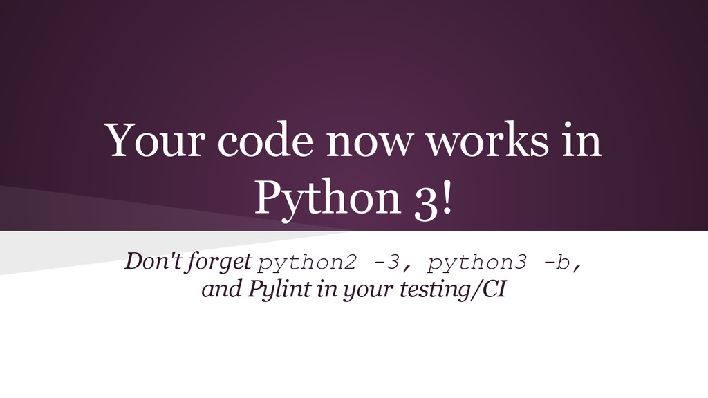 Your code now works in Python 3! Don't forget p...