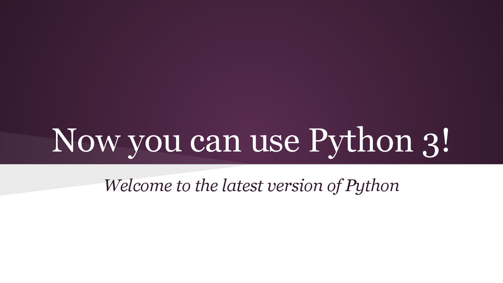 Now you can use Python 3! Welcome to the latest...