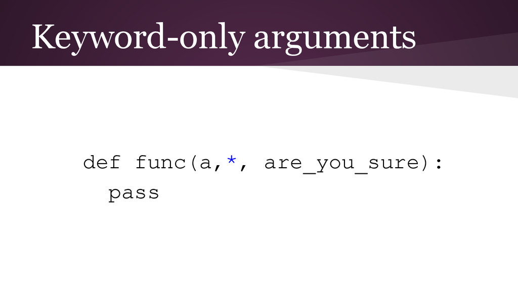 Keyword-only arguments def func(a,*, are_you_su...