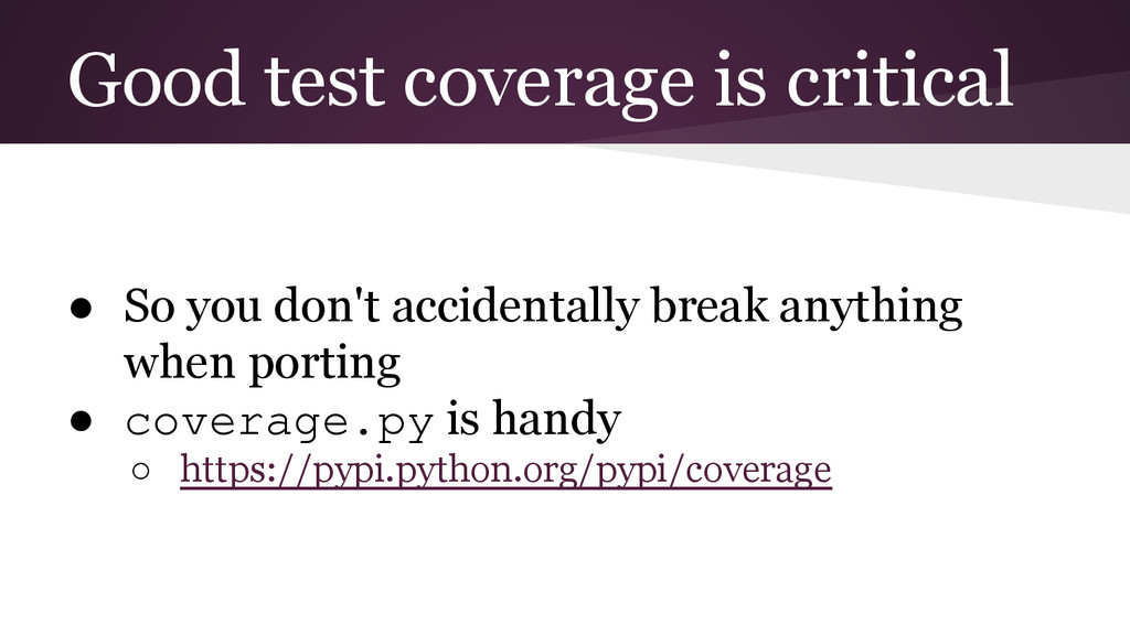 Good test coverage is critical ● So you don't a...