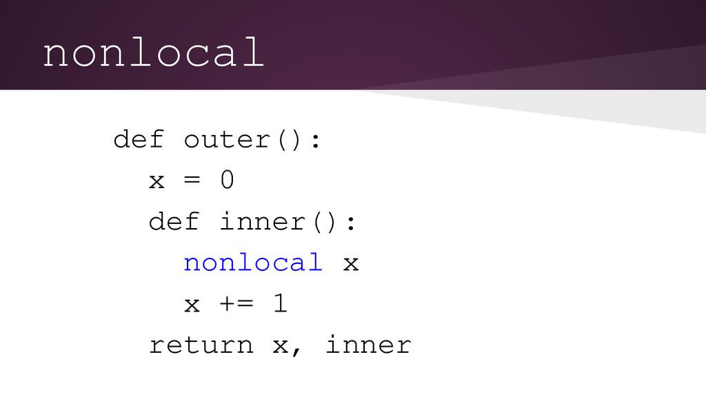 nonlocal def outer(): x = 0 def inner(): nonloc...