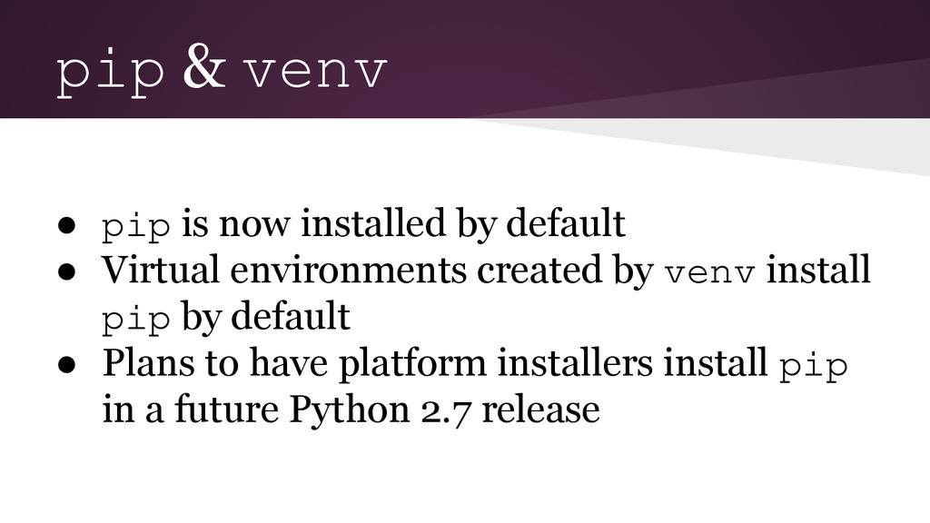 pip & venv ● pip is now installed by default ● ...