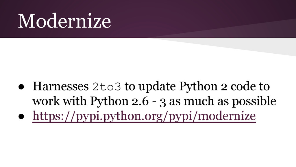 Modernize ● Harnesses 2to3 to update Python 2 c...