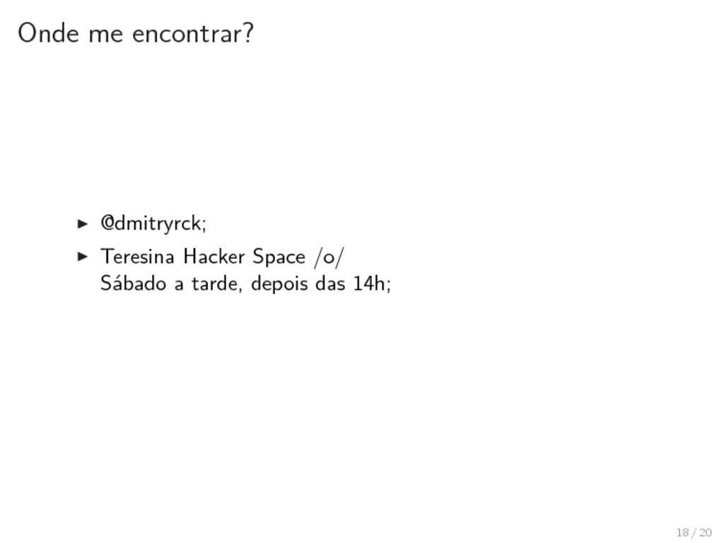 Onde me encontrar? ▶ @dmitryrck; ▶ Teresina Hac...