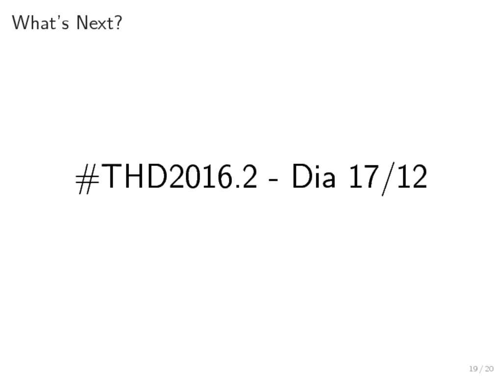 What's Next? #THD2016.2 - Dia 17/12 19 / 20