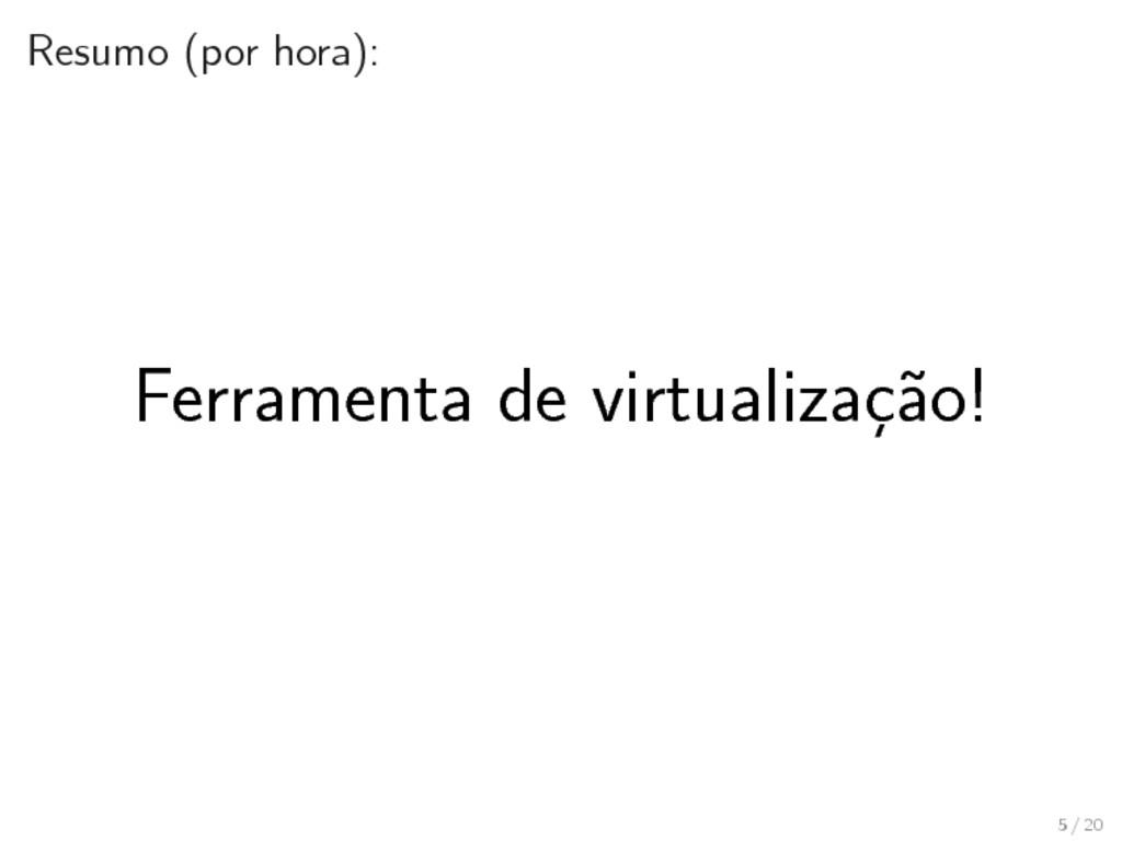 Resumo (por hora): Ferramenta de virtualização!...